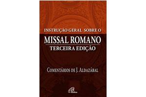 Instrução Geral do Missal Romano – Terceira edição. Comentários de J. Aldazábal